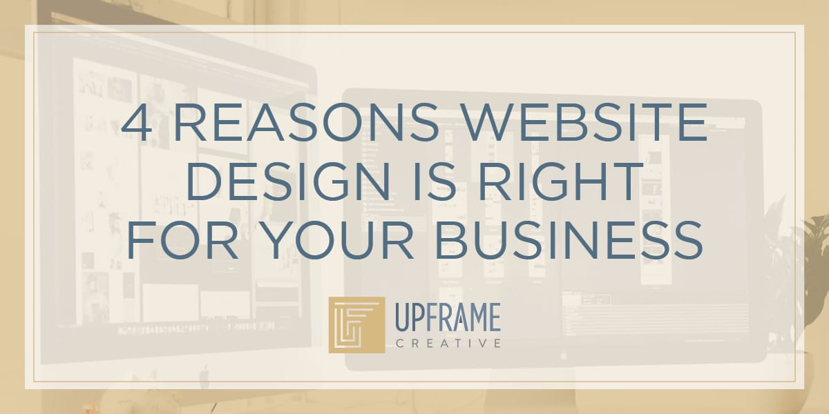 4 Reasons Website Design is Right